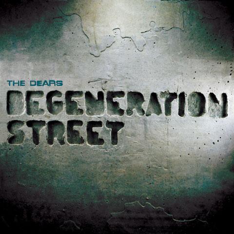 The Dears, Degeneration Street