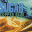 Sugar: Copper Blue + Beaster + File Under: Easy Listening